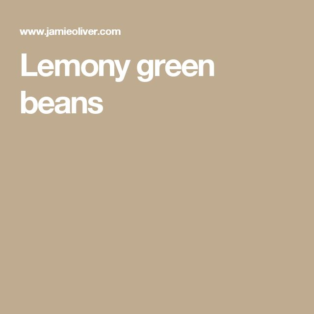 ... blanch green beans and toss with olive oil, lemon juice and lemon zest