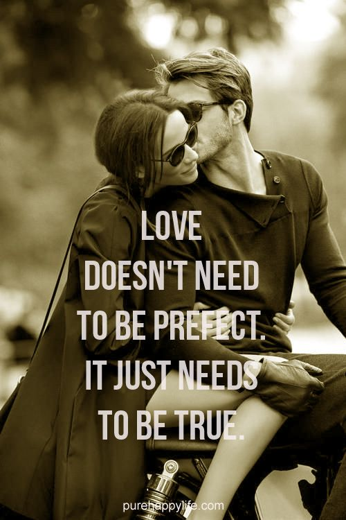 #life #quotes purehappylife.com - Love doesn't need to be prefect...