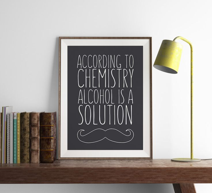 Alcohol is a Solution Chemistry Print | Funny Wall Art | Home Decor | Art Print | Kitchen Wall Art | Funny Art | Fuzzy and Birch by FuzzyandBirch on Etsy https://www.etsy.com/listing/233478757/alcohol-is-a-solution-chemistry-print