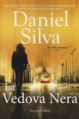 """Con """"La vedova nera"""" torna in libreria Daniel Silva, maestro indiscusso delle spy-story"""