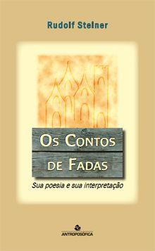 OS CONTOS DE FADAS - Sua poesia e sua interpretação - Rudolf Steiner