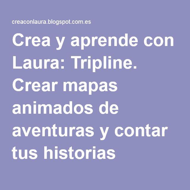 Crea y aprende con Laura: Tripline. Crear mapas animados de aventuras y contar tus historias