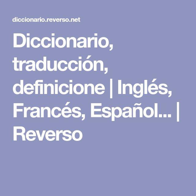 Diccionario, traducción, definicione   Inglés, Francés, Español...   Reverso