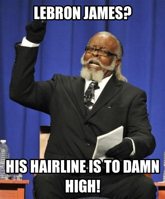 Lebron's Hairline is too Damn High