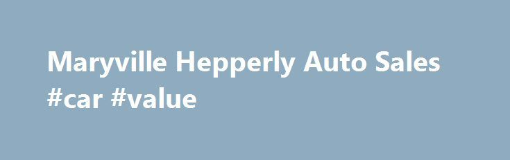 Maryville Hepperly Auto Sales #car #value http://cars.nef2.com/maryville-hepperly-auto-sales-car-value/  #used car for sales # Tempted to Test Drive a Ford, Chevrolet, Honda, Toyota or Nissan? Let Hepperly Auto Sales Put You Behind the Wheel in Maryville, Today If there's one thing at Hepperly Auto Sales we love more than the lineup of used vehicles in our Maryville showroom, it's the excitement we get out of helping Farragut, Knoxville. Oak Ridge and Sevierville drivers find their match. We…