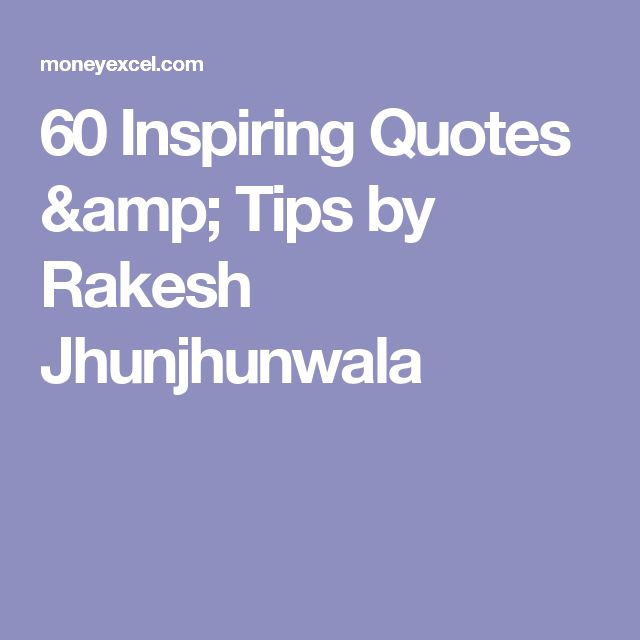 60 Inspiring Quotes & Tips by Rakesh Jhunjhunwala
