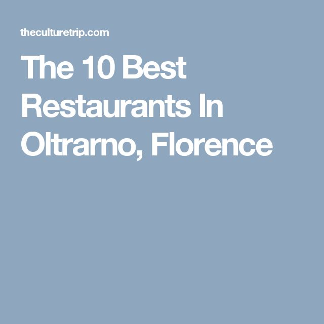 The 10 Best Restaurants In Oltrarno, Florence