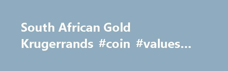 South African Gold Krugerrands #coin #values #by #year http://coin.remmont.com/south-african-gold-krugerrands-coin-values-by-year/  #krugerrand gold coin # South African Gold Krugerrands South African Gold Krugerrands The largest gold reserves in the world were discovered in 1886 in what is now the Republic of South Africa. In order to expand their market to small investors, the South African Chamber of Mines designed the world's first modern bullion coin: theRead More