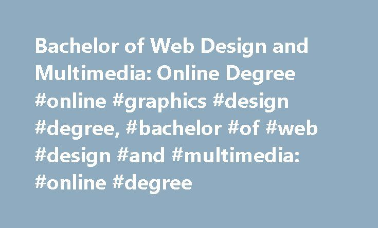 Bachelor of Web Design and Multimedia: Online Degree #online #graphics #design #degree, #bachelor #of #web #design #and #multimedia: #online #degree http://tucson.remmont.com/bachelor-of-web-design-and-multimedia-online-degree-online-graphics-design-degree-bachelor-of-web-design-and-multimedia-online-degree/  # Bachelor of Web Design and Multimedia: Online Degree Essential Information Four-year web design and multimedia programs are available as fully online programs that don't require any…