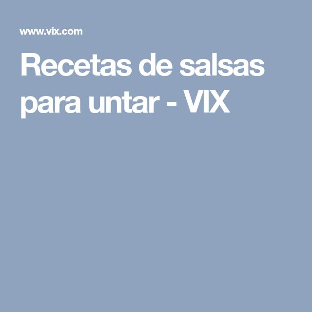 Recetas de salsas para untar - VIX