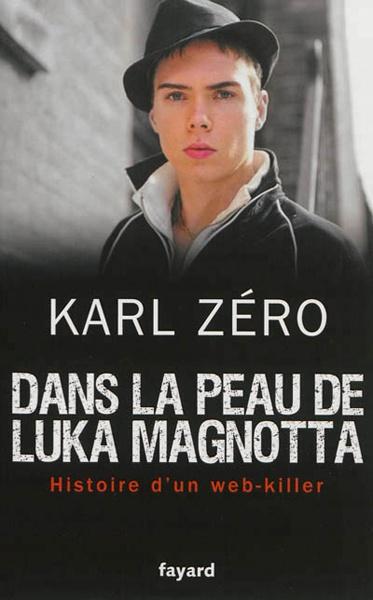 *Dans la peau de Luka Magnotta, Karl Zéro. Cliquez sur l'image pour écouter l'émission.