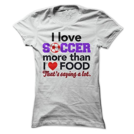 I Love Soccer More Than I Love Food T-Shirt Hoodie Sweatshirts eae. Check price ==► http://graphictshirts.xyz/?p=61840