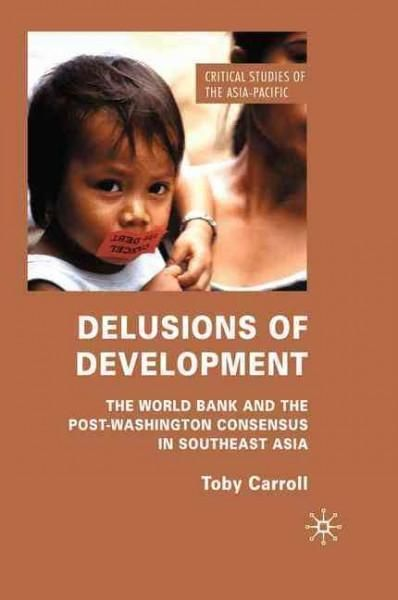 Delusions of Development: The World Bank and the Post-washington Consensus in Southeast Asia