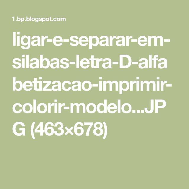 ligar-e-separar-em-silabas-letra-D-alfabetizacao-imprimir-colorir-modelo...JPG (463×678)