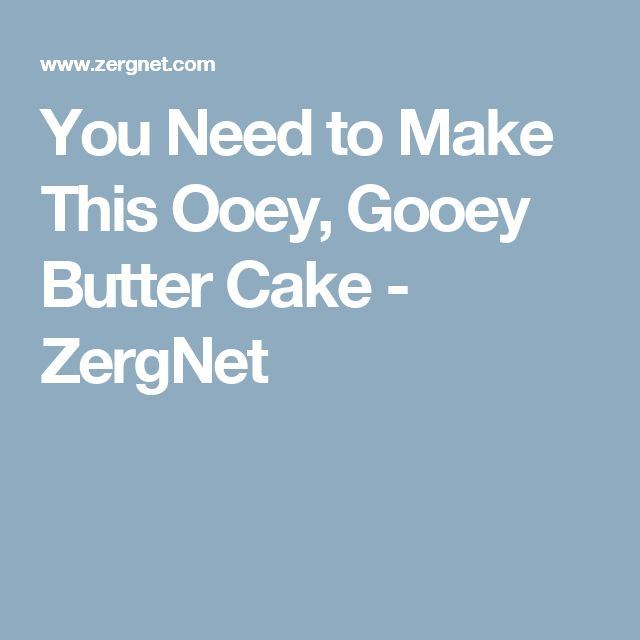 You Need to Make This Ooey, Gooey Butter Cake - ZergNet