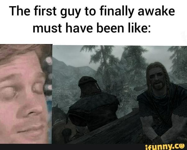 The First Guy To Finally Awake Must Have Been Like Ifunny Skyrim Comic Skyrim Funny Skyrim Memes