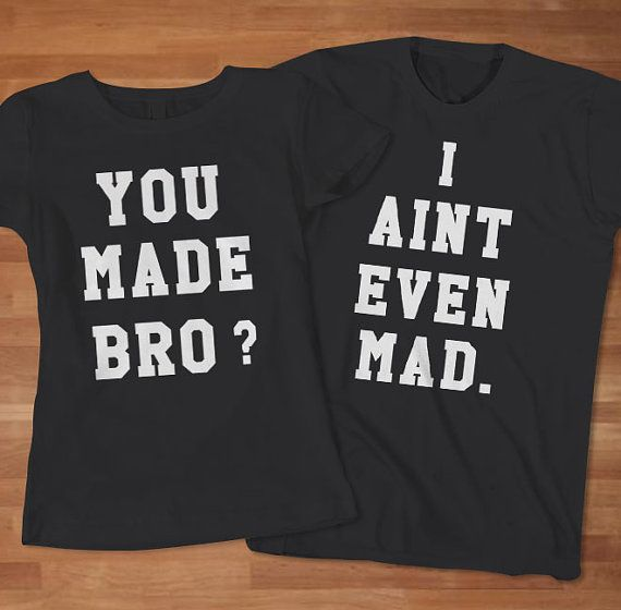 You Mad Bro I Aint Even Mad Matching Shirts 45