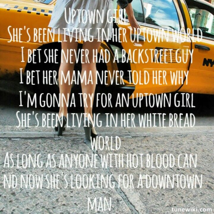 Uptown girl by Billy Joel. An extreme lovely oldie lyrics, singer and music.