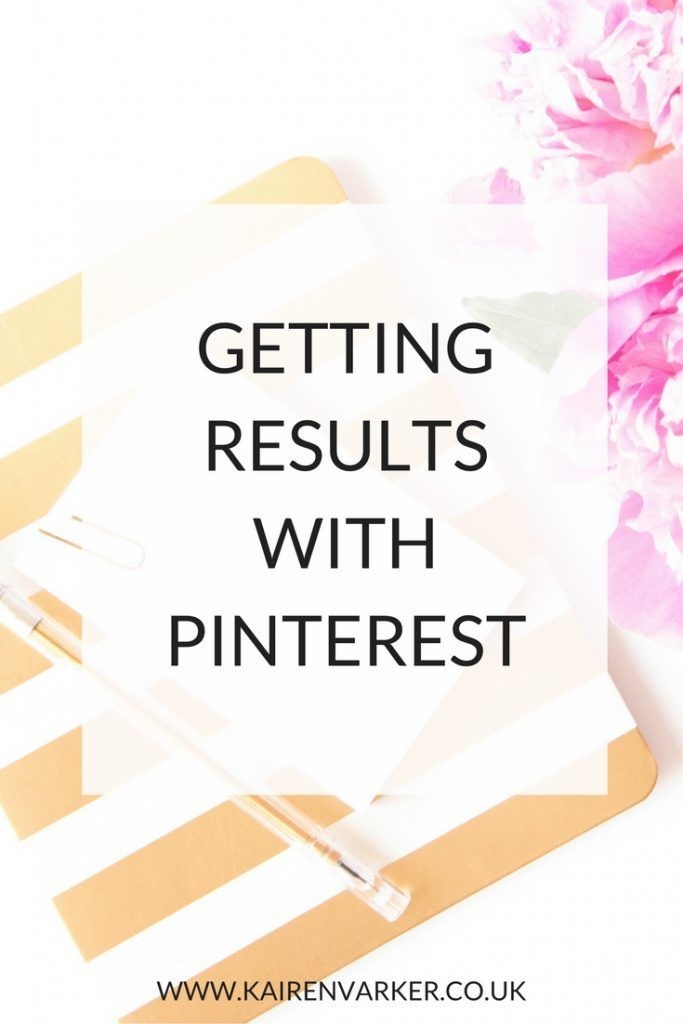 Getting Results with Pinterest http://www.kairenvarker.co.uk/getting-results-pinterest/