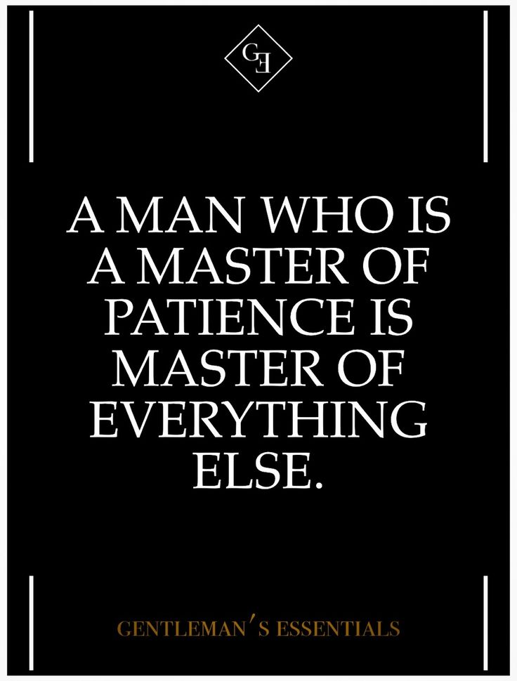 A man who is a master of patience, is master of everything else...