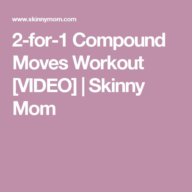 2-for-1 Compound Moves Workout [VIDEO] | Skinny Mom
