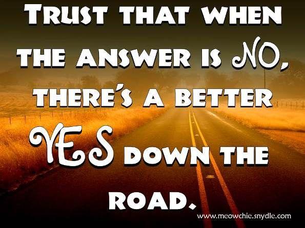 """Confia que quando a resposta é """"Não"""", haverá um """"Sim"""" melhor algures adiante."""
