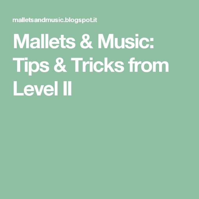 Mallets & Music: Tips & Tricks from Level II