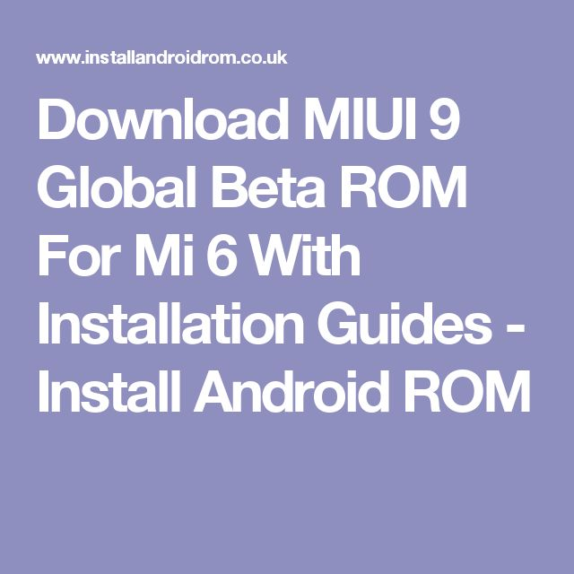 Download MIUI 9 Global Beta ROM For Mi 6 With Installation Guides - Install Android ROM