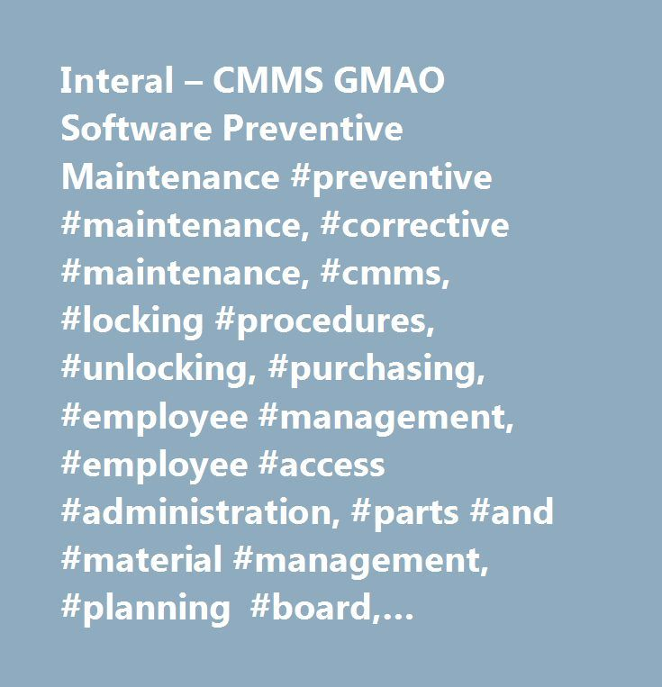 Interal – CMMS GMAO Software Preventive Maintenance #preventive #maintenance, #corrective #maintenance, #cmms, #locking #procedures, #unlocking, #purchasing, #employee #management, #employee #access #administration, #parts #and #material #management, #planning #board, #preventive #maintenance #scheduling, #hosting, #work #request, #procurement, #inventory #management, #barcode #scan, #bar #code…
