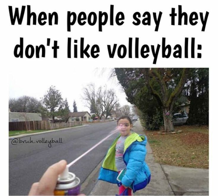 I would do this if they say volleyball isn't hard