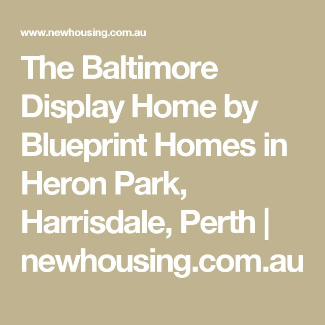 The baltimore display home by blueprint homes in heron park the baltimore display home by blueprint homes in heron park harrisdale perth newhousing barns pinterest malvernweather Gallery