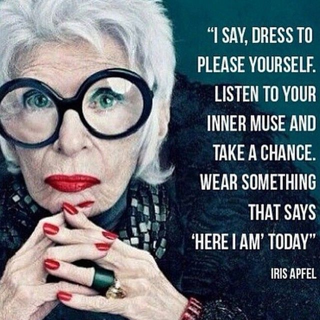 "Dress to please yourself ""here I am today"" #IrisApfel"
