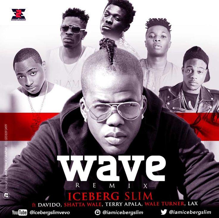 Iceberg Slim ft. Davido, Wale Turner, Terry Apala, Shatta Wale & LAX – Wave (Remix)