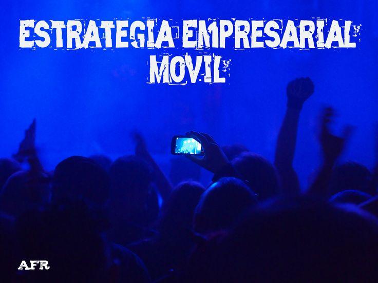 El Porqué Y El Cómo De La Estrategia Empresarial Móvil