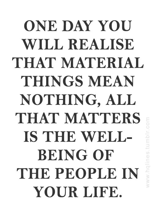 Material Things Really Mean Nothing At All. They Won't