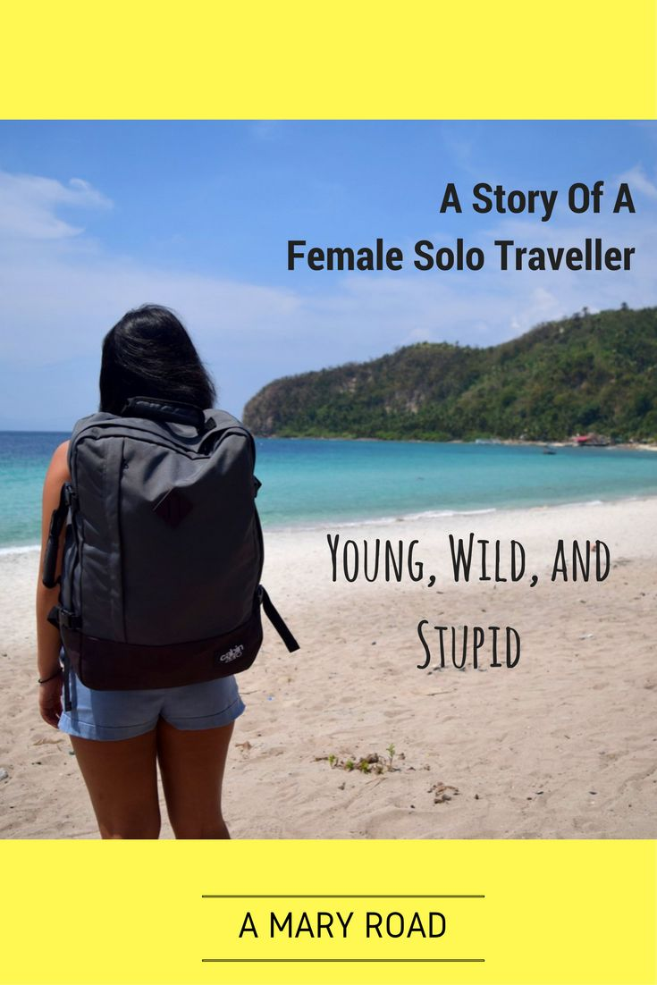 A Story of A Solo Female Traveller - Young, Wild, and Stupid - The truth about solo female traveler