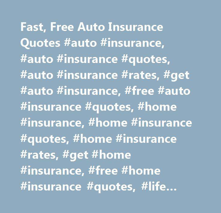 Fast, Free Auto Insurance Quotes #auto #insurance, #auto #insurance #quotes, #auto #insurance #rates, #get #auto #insurance, #free #auto #insurance #quotes, #home #insurance, #home #insurance #quotes, #home #insurance #rates, #get #home #insurance, #free #home #insurance #quotes, #life #insurance, #life #insurance #quotes, #life #insurance #rates, #get #life #insurance, #free #life #insurance #quotes, #mortgage #quotes, #mortgage #purchase #quotes, #mortgage #refinance #quotes, #get…
