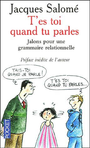 """""""T'es toi quand tu parles"""" de Jacques Salomé Chronique sur http://apprendreaeduquer.fr/apprendre-se-parler-lecole-maison/"""