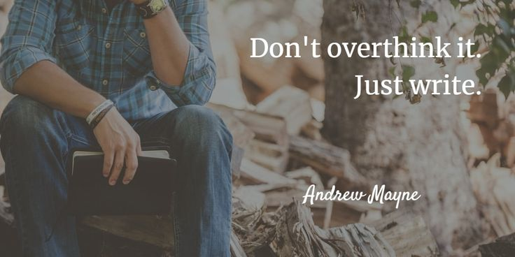 Don't overthink it. Just write. - Andrew Mayne