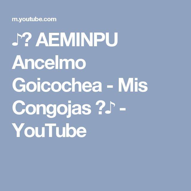 ♪♫ AEMINPU Ancelmo Goicochea - Mis Congojas ♫♪ - YouTube