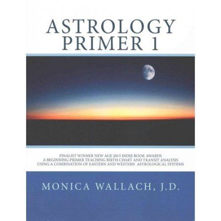 Astrology Primer 1: A Beginning Primer Teaching Birth Chart Analysis Using a Combination of Eastern and Western Astrological Systems