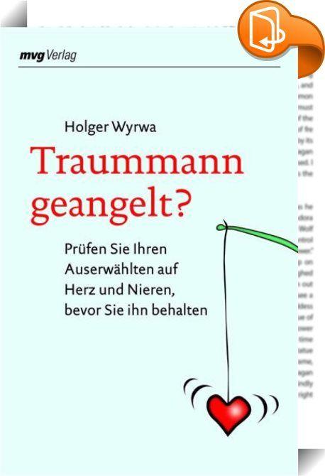 Traummann geangelt?    :  Wer weiß besser, wie Männer ticken als ein Mann, der dazu noch Paartherapeut ist? Deshalb hat Holger Wyrwa diesen amüsanten Führer durch den Beziehungsdschungel geschrieben.