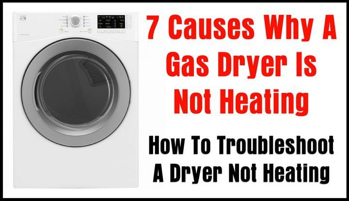 7 Causes Why A Gas Dryer Is Not Heating How To Troubleshoot A