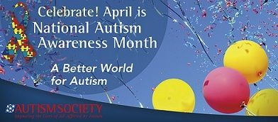 National Autism Awareness Month. Sponsored by the Autism Society, a parent-founded support and advocacy group.