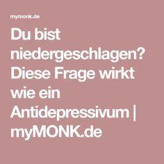 Du bist niedergeschlagen? Diese Frage wirkt wie ein Antidepressivum | myMONK.de