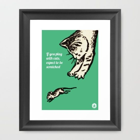 """If you play with cats"" framed art print on Society6"