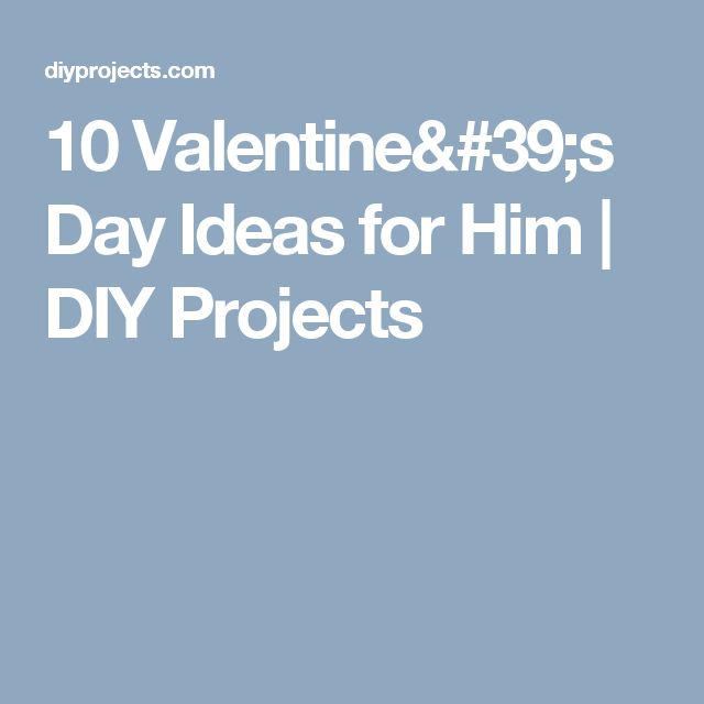 10 Valentine's Day Ideas for Him | DIY Projects