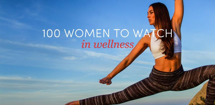 100 Women To Watch In Wellness #WomenInWellness