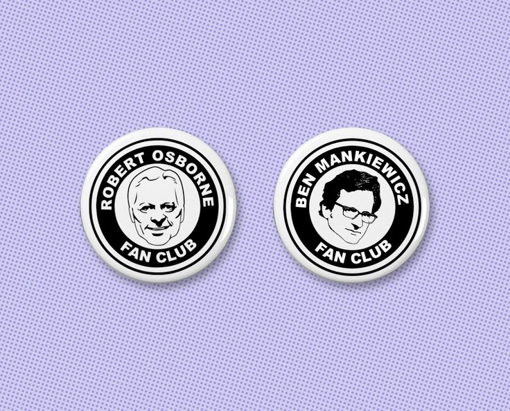 Because Robert Osborne and Ben Mankiewicz are awesome dudes and deserve fan club buttons!