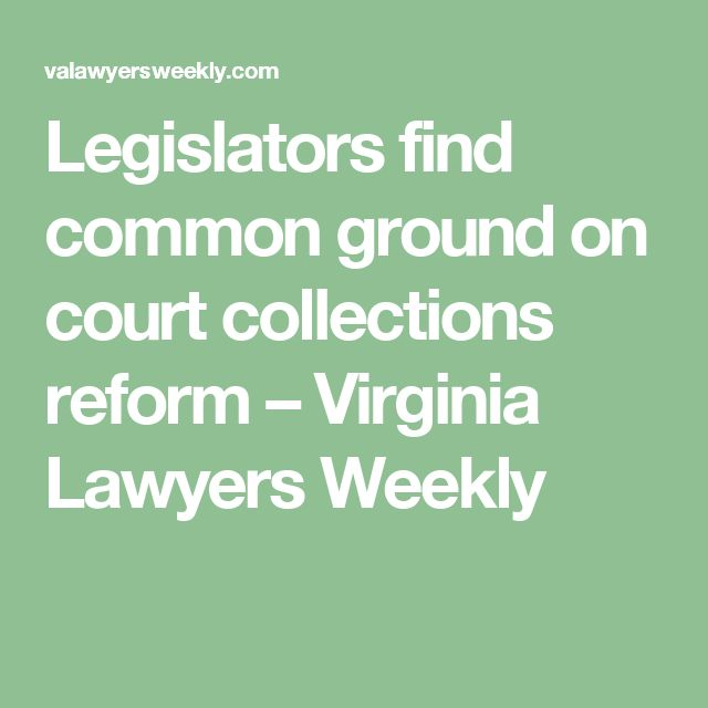 Legislators find common ground on court collections reform – Virginia Lawyers Weekly